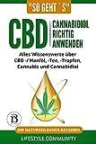'so geht´s': CBD Cannabidiol richtig anwenden: Alles Wissenswerte über CBD -/ Hanföl, - Tee, - Tropfen, Cannabis und Cannabidiol   Ihr Naturheilkunde-Ratgeber