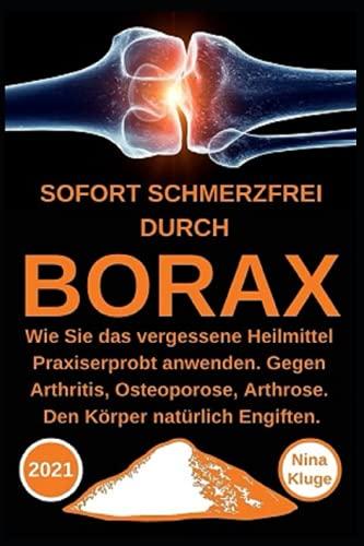 Borax: Sofort Schmerzfrei durch Borax. Wie Sie das...
