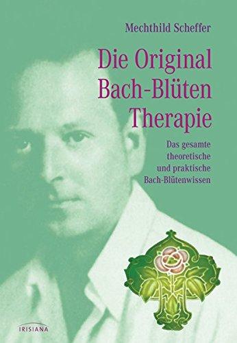 Die Original Bachblütentherapie: Das gesamte...