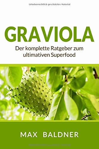 Graviola: Der komplette Ratgeber zum ultimativen...