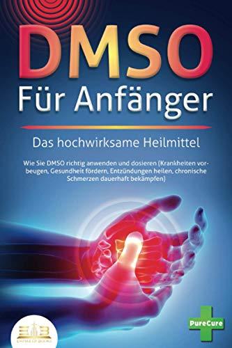 DMSO FÜR ANFÄNGER - Das hochwirksame Heilmittel:...