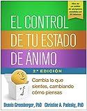 El Control de Tu Estado de Ánimo, Segunda Edición: Cambia Lo Que Sientes, Cambiando Cómo Piensas