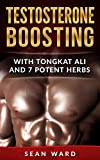 Testosterone: Natural Testosterone Booster: Testosterone Boosting With Tongkat Ali and 7 Potent Herbs (Testosterone Booster - Erectile Dysfunction - Sexual ... - Libido Boosting) (English Edition)