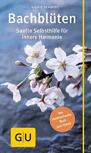 Bachblüten: Sanfte Selbsthilfe für innere...