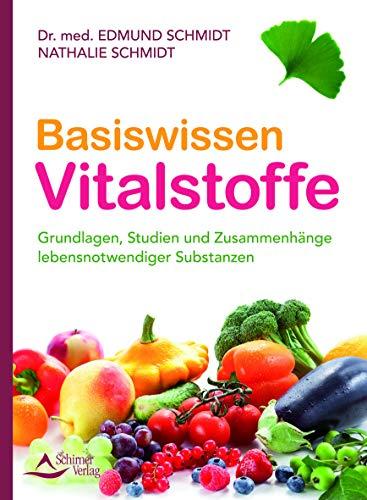 Basiswissen Vitalstoffe: Grundlagen, Studien und...