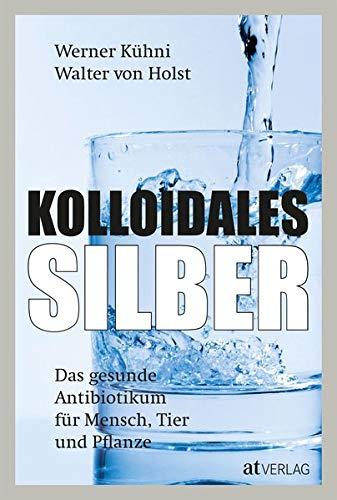 Kolloidales Silber: Das gesunde Antibiotikum für...