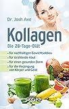 Kollagen – Die 28-Tage-Diät: - für nachhaltigen Gewichtsabbau - für strahlende Haut - für einen gesunden Darm - für die Verjüngung von Körper und Geist